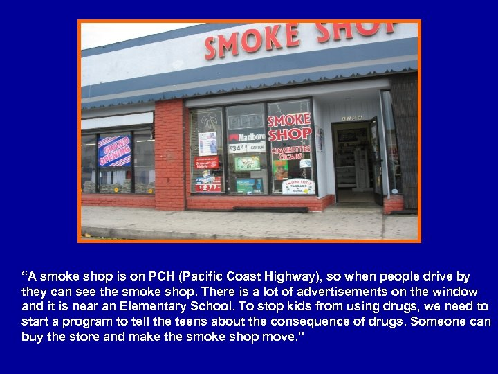 """A smoke shop is on PCH (Pacific Coast Highway), so when people drive by"