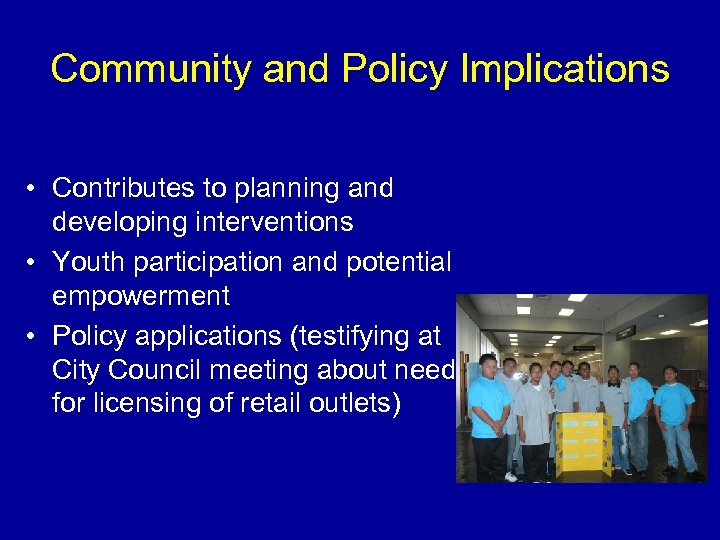 Community and Policy Implications • Contributes to planning and developing interventions • Youth participation
