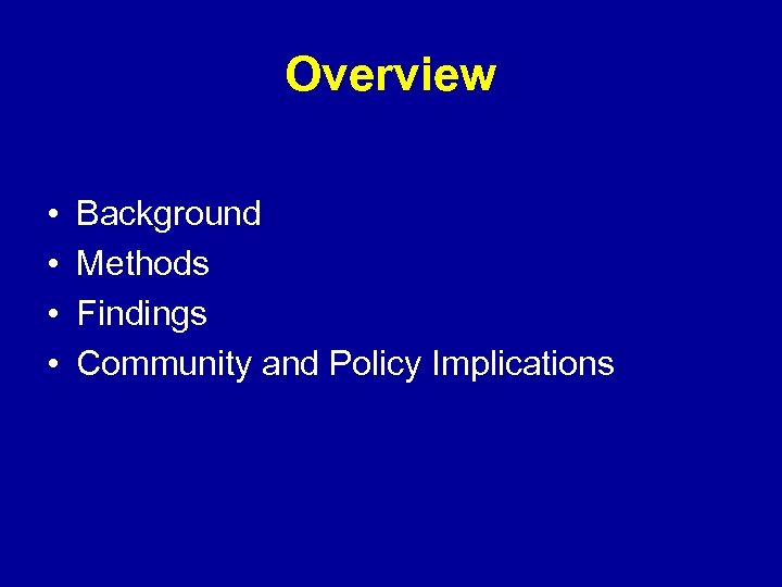 Overview • • Background Methods Findings Community and Policy Implications