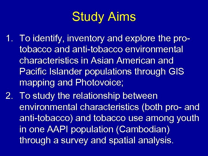 Study Aims 1. To identify, inventory and explore the protobacco and anti-tobacco environmental characteristics