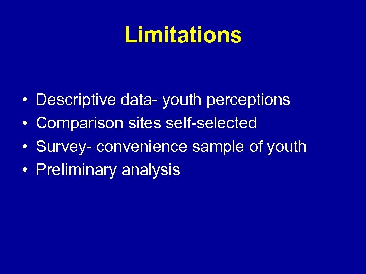 Limitations • • Descriptive data- youth perceptions Comparison sites self-selected Survey- convenience sample of