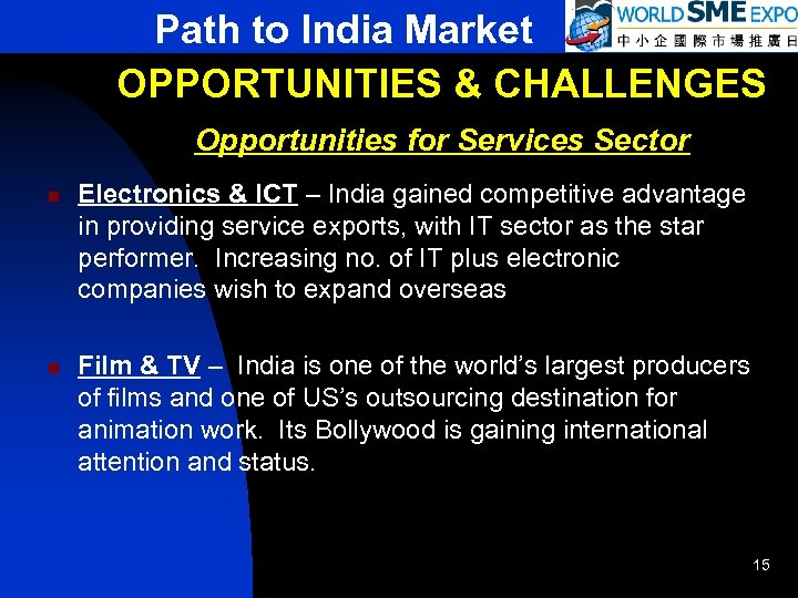 Path to India Market OPPORTUNITIES & CHALLENGES Opportunities for Services Sector n Electronics &