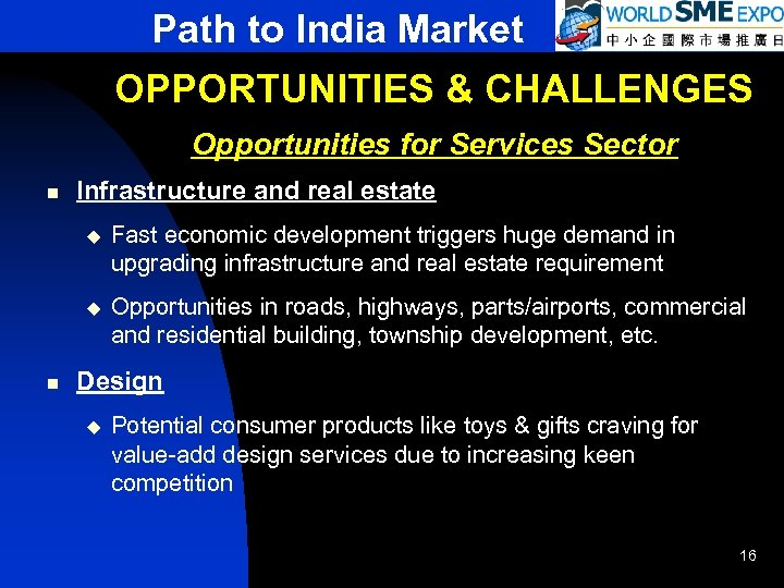 Path to India Market OPPORTUNITIES & CHALLENGES Opportunities for Services Sector n Infrastructure and