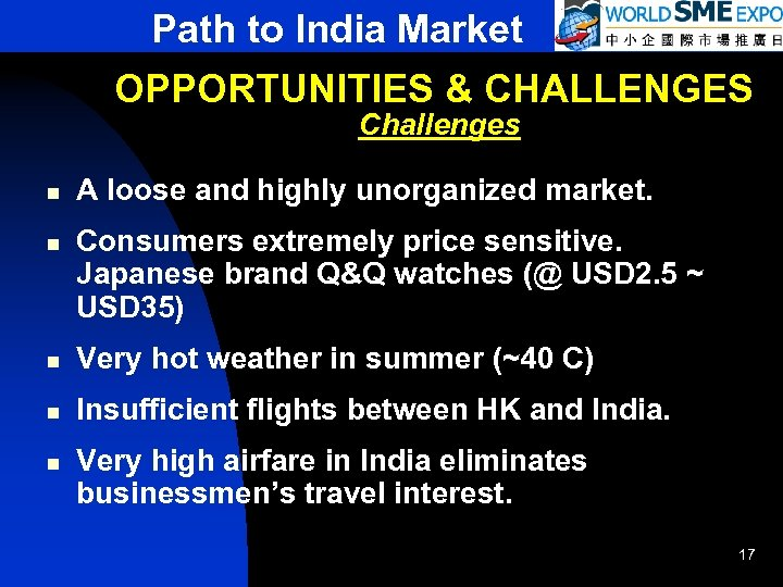 Path to India Market OPPORTUNITIES & CHALLENGES Challenges n n A loose and highly