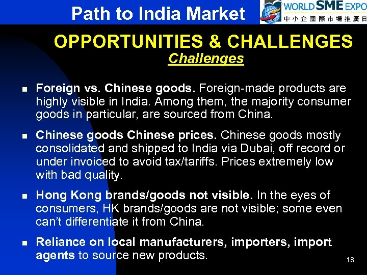 Path to India Market OPPORTUNITIES & CHALLENGES Challenges n n Foreign vs. Chinese goods.