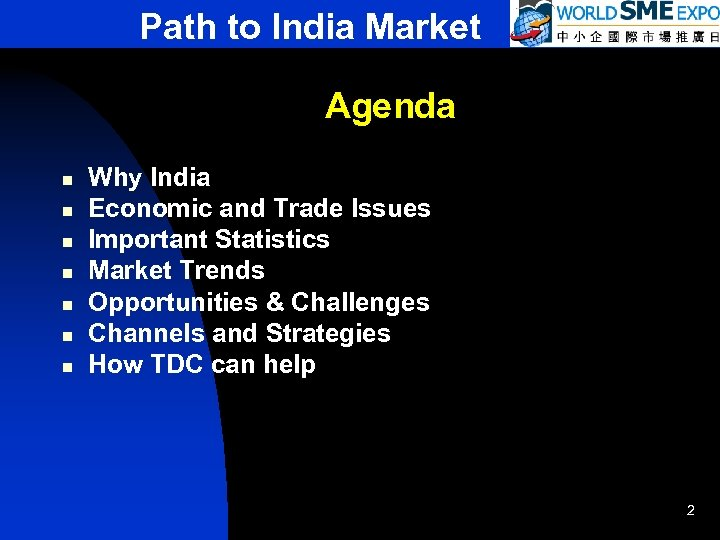 Path to India Market Agenda n n n n Why India Economic and Trade