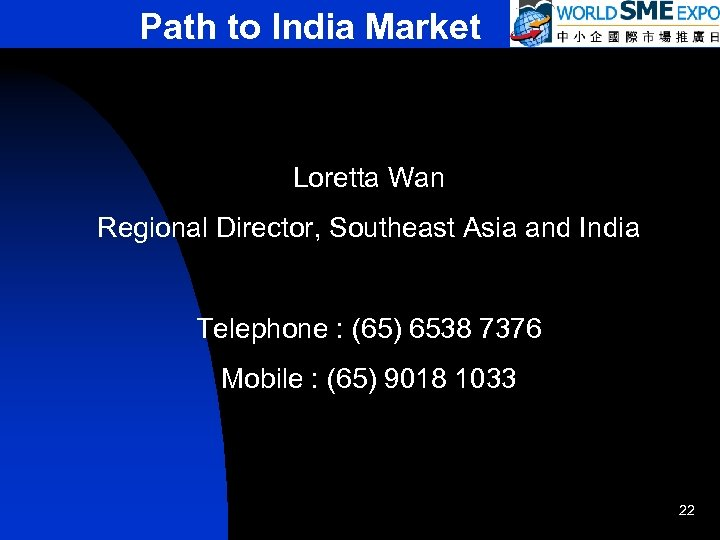 Path to India Market Loretta Wan Regional Director, Southeast Asia and India Telephone :