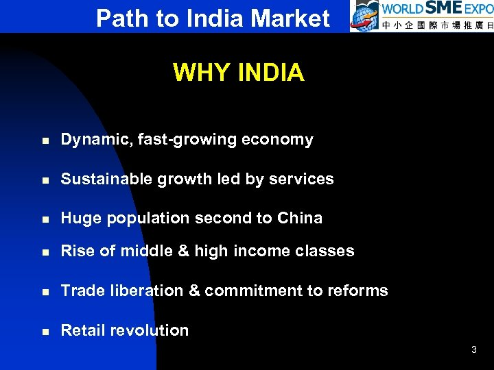 Path to India Market WHY INDIA n Dynamic, fast-growing economy n Sustainable growth led