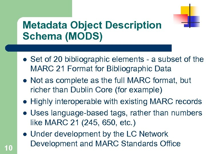 Metadata Object Description Schema (MODS) l l l 10 Set of 20 bibliographic elements