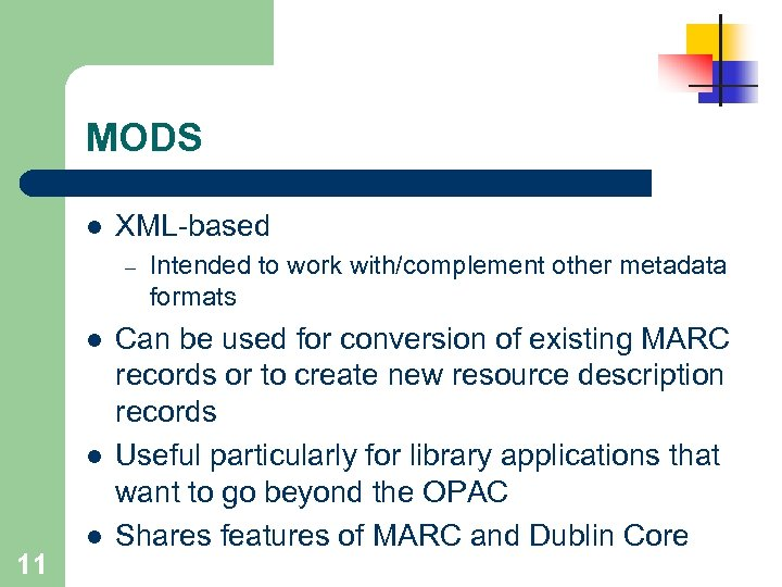 MODS l XML-based – l l 11 l Intended to work with/complement other metadata