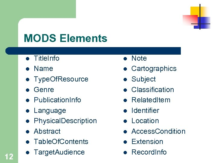 MODS Elements l l l l l 12 l Title. Info Name Type. Of.