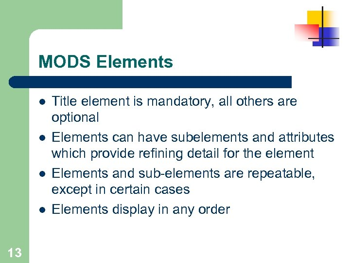 MODS Elements l l 13 Title element is mandatory, all others are optional Elements