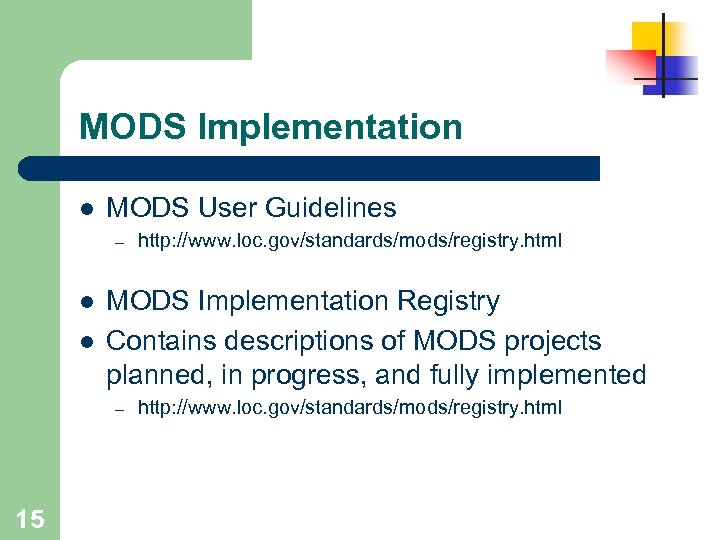 MODS Implementation l MODS User Guidelines – l l MODS Implementation Registry Contains descriptions