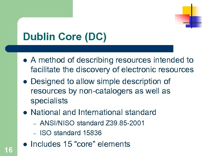Dublin Core (DC) l l l A method of describing resources intended to facilitate