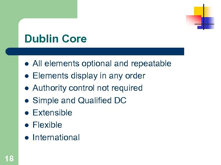 Dublin Core l l l l 18 All elements optional and repeatable Elements display