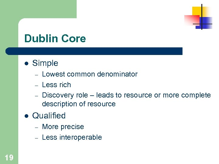 Dublin Core l Simple – – – l Qualified – – 19 Lowest common