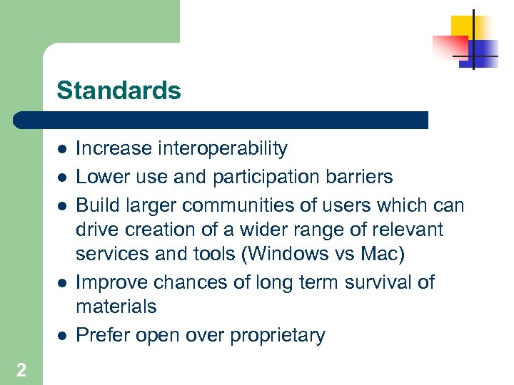 Standards l l l 2 Increase interoperability Lower use and participation barriers Build larger