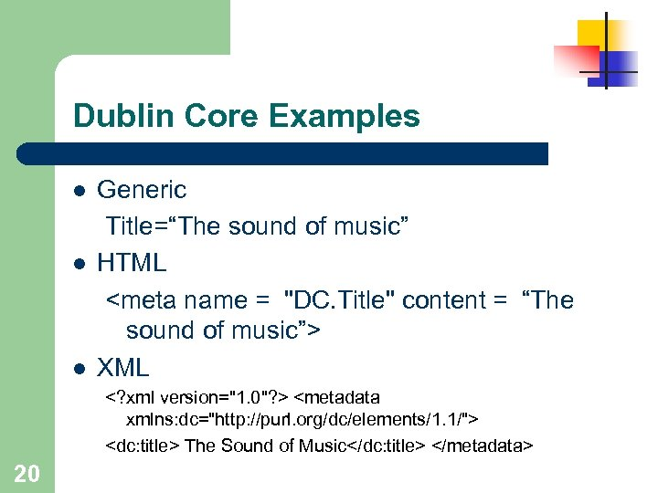 "Dublin Core Examples l l l Generic Title=""The sound of music"" HTML <meta name"