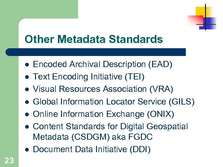 Other Metadata Standards l l l l 23 Encoded Archival Description (EAD) Text Encoding