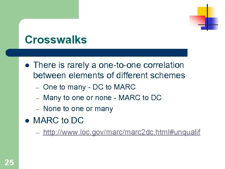 Crosswalks l There is rarely a one-to-one correlation between elements of different schemes –