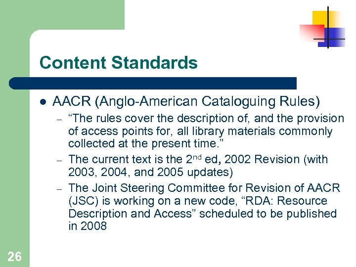 "Content Standards l AACR (Anglo-American Cataloguing Rules) – – – 26 ""The rules cover"