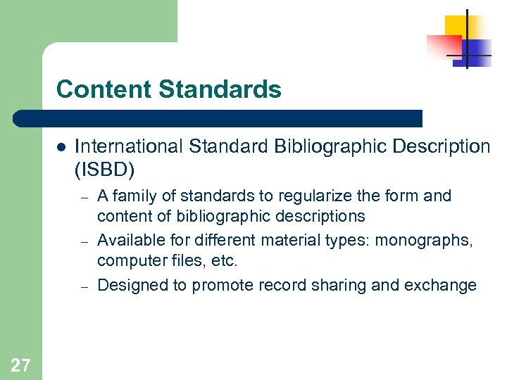 Content Standards l International Standard Bibliographic Description (ISBD) – – – 27 A family