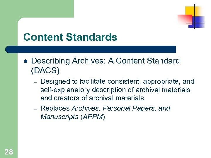 Content Standards l Describing Archives: A Content Standard (DACS) – – 28 Designed to
