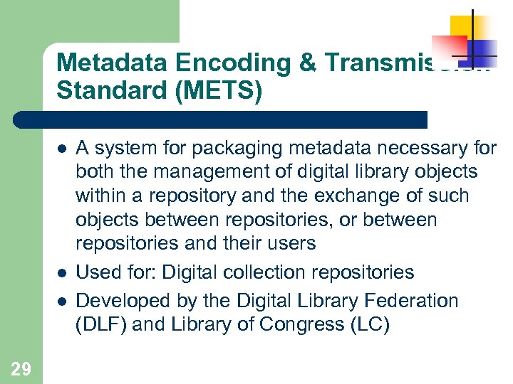 Metadata Encoding & Transmission Standard (METS) l l l 29 A system for packaging