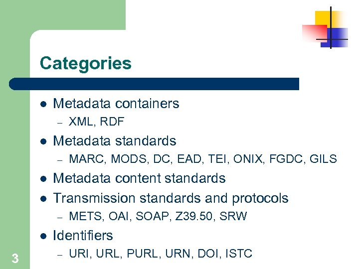 Categories l Metadata containers – l Metadata standards – l l 3 MARC, MODS,