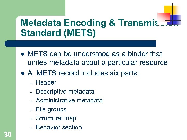 Metadata Encoding & Transmission Standard (METS) l l METS can be understood as a
