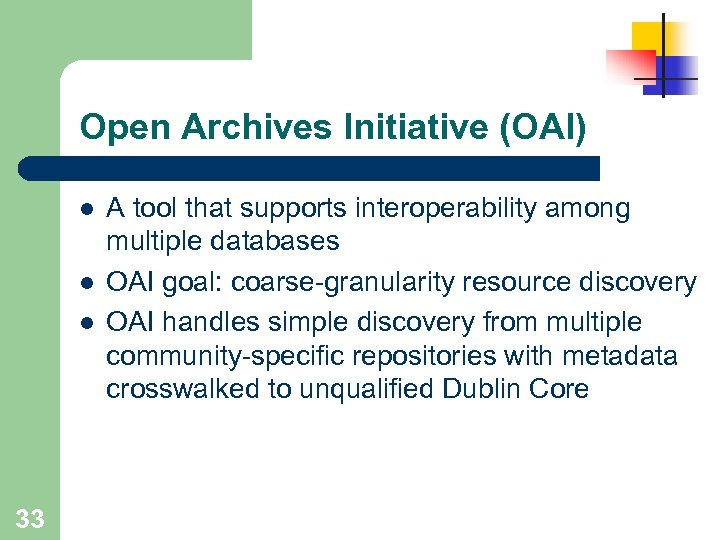 Open Archives Initiative (OAI) l l l 33 A tool that supports interoperability among
