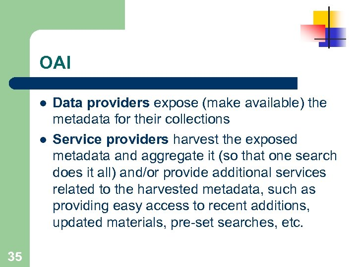 OAI l l 35 Data providers expose (make available) the metadata for their collections