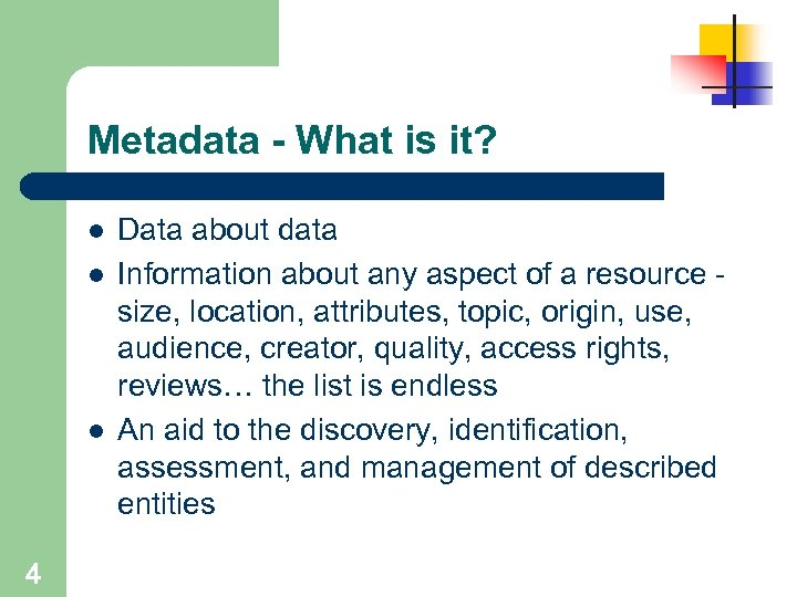 Metadata - What is it? l l l 4 Data about data Information about