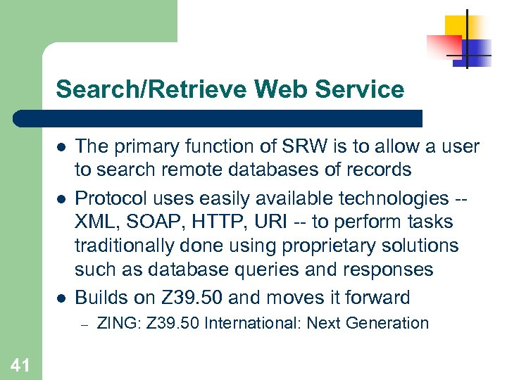 Search/Retrieve Web Service l l l The primary function of SRW is to allow