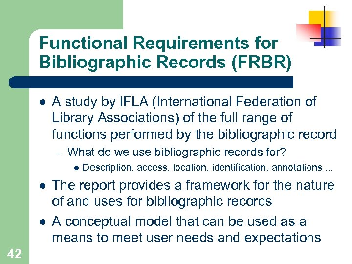 Functional Requirements for Bibliographic Records (FRBR) l A study by IFLA (International Federation of