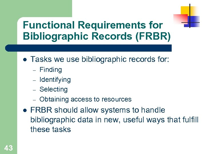 Functional Requirements for Bibliographic Records (FRBR) l Tasks we use bibliographic records for: –