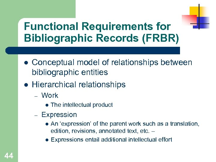 Functional Requirements for Bibliographic Records (FRBR) l l Conceptual model of relationships between bibliographic