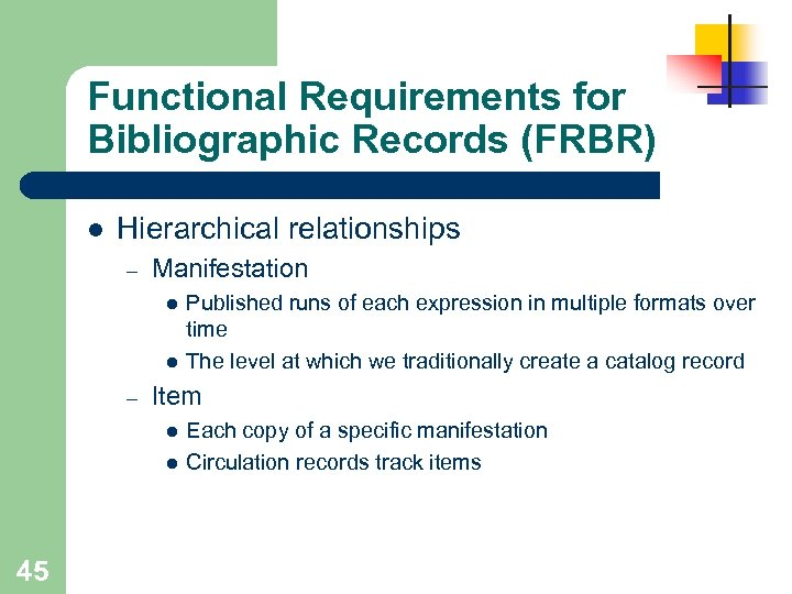 Functional Requirements for Bibliographic Records (FRBR) l Hierarchical relationships – Manifestation l l –