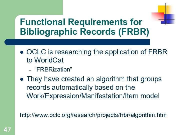 Functional Requirements for Bibliographic Records (FRBR) l OCLC is researching the application of FRBR