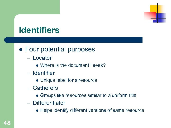 Identifiers l Four potential purposes – Locator l – Identifier l – Groups like