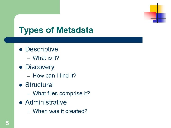 Types of Metadata l Descriptive – l Discovery – l What files comprise it?