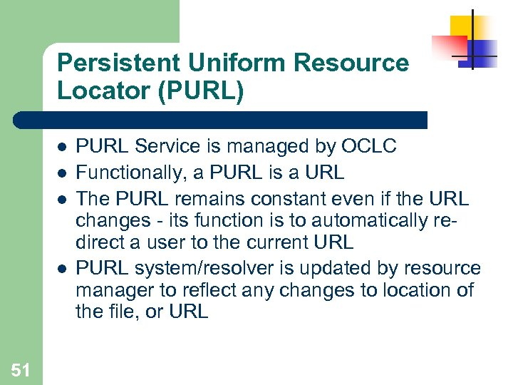Persistent Uniform Resource Locator (PURL) l l 51 PURL Service is managed by OCLC