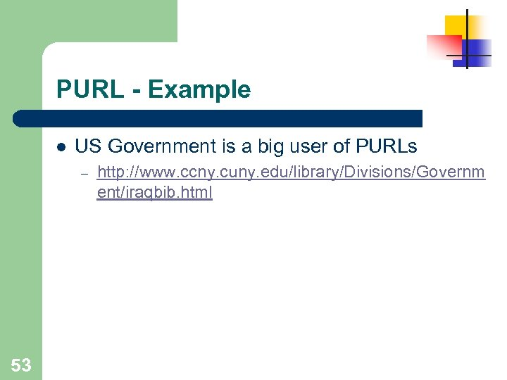 PURL - Example l US Government is a big user of PURLs – 53