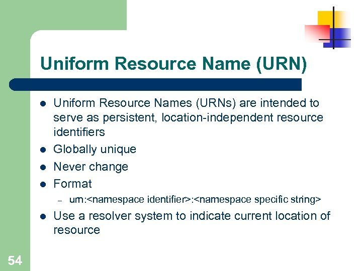 Uniform Resource Name (URN) l l Uniform Resource Names (URNs) are intended to serve