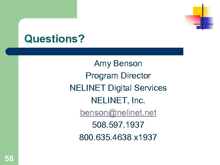 Questions? Amy Benson Program Director NELINET Digital Services NELINET, Inc. benson@nelinet. net 508. 597.