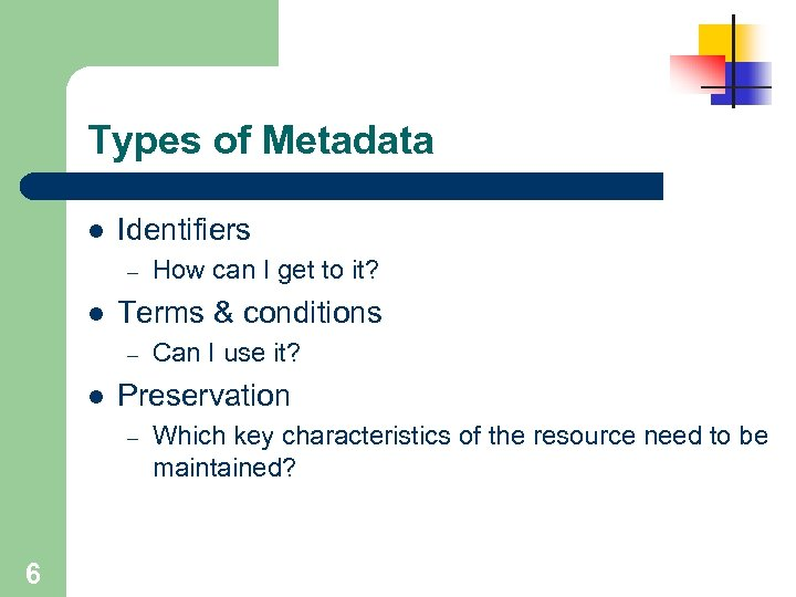 Types of Metadata l Identifiers – l Terms & conditions – l Can I