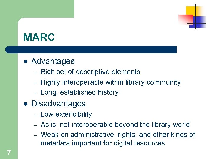 MARC l Advantages – – – l Disadvantages – – – 7 Rich set