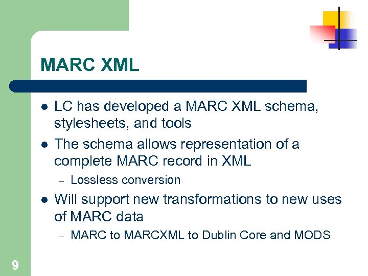 MARC XML l l LC has developed a MARC XML schema, stylesheets, and tools