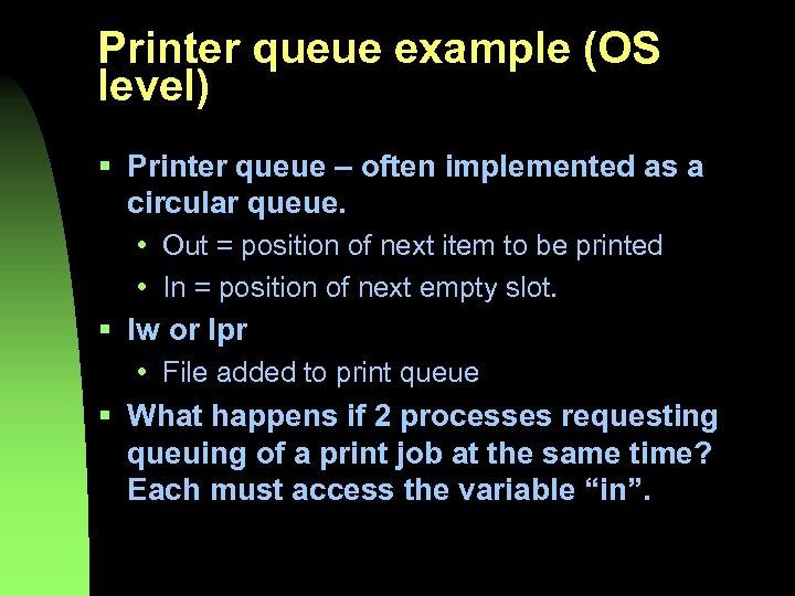 Printer queue example (OS level) § Printer queue – often implemented as a circular