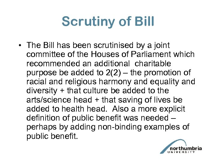 Scrutiny of Bill • The Bill has been scrutinised by a joint committee of